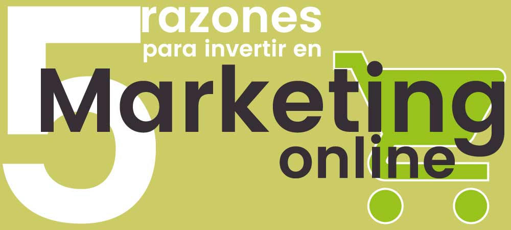 5 razones para invertir en Marketing online